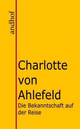 Charlotte von Ahlefeld: Die Bekanntschaft auf der Reise und Autun und Manon.