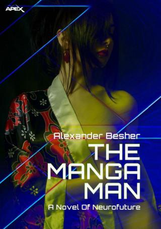 Alexander Besher: THE MANGA MAN - A NOVEL OF NEUROFUTURE