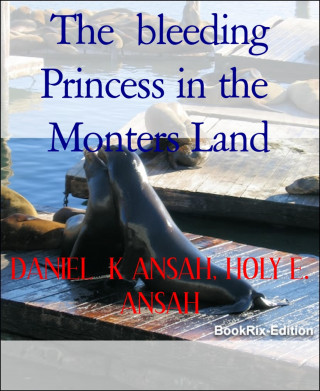 DANIEL K ANSAH, HOLY E. ANSAH: The bleeding Princess in the Monters Land