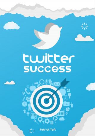 Patrick Taft: Twitter Success