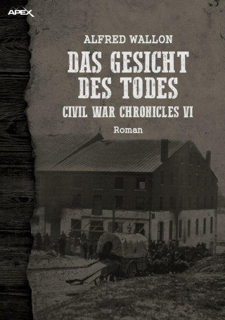 Alfred Wallon: DAS GESICHT DES TODES - CIVIL WAR CHRONICLES VI