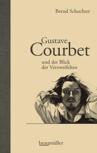 Bernd Schuchter: Gustave Courbet und der Blick der Verzweifelten