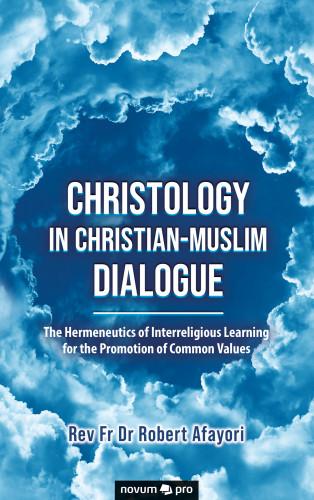 Rev Fr Dr Robert Afayori: Christology in Christian-Muslim Dialogue