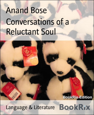 Anand Bose: Conversations of a Reluctant Soul