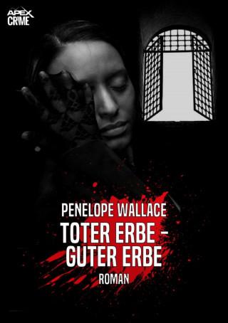 Penelope Wallace: TOTER ERBE - GUTER ERBE