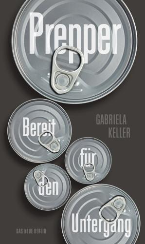 Gabriela Keller: Bereit für den Untergang: Prepper