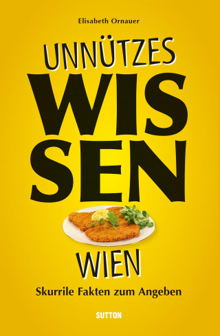 Elisabeth Ornauer: Unnützes Wissen Wien.