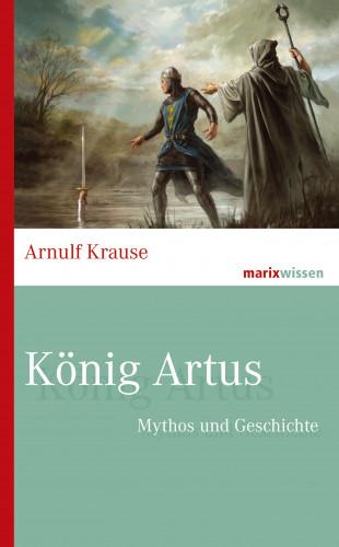Arnulf Krause: König Artus