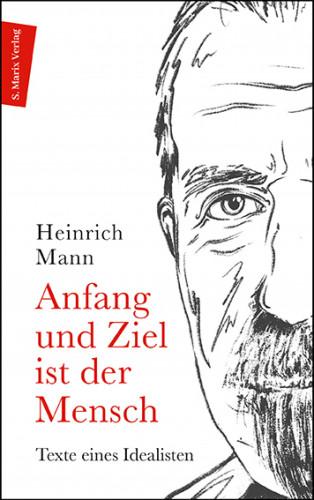 Heinrich Mann: Anfang und Ziel ist der Mensch