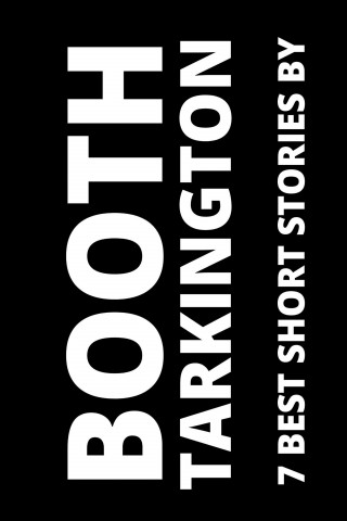 Booth Tarkington, August Nemo: 7 best short stories by Booth Tarkington