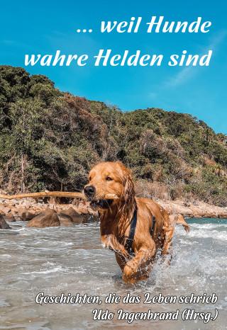 Udo Ingenbrand: ... weil Hunde wahre Helden sind