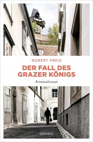 Robert Preis: Der Fall des Grazer Königs