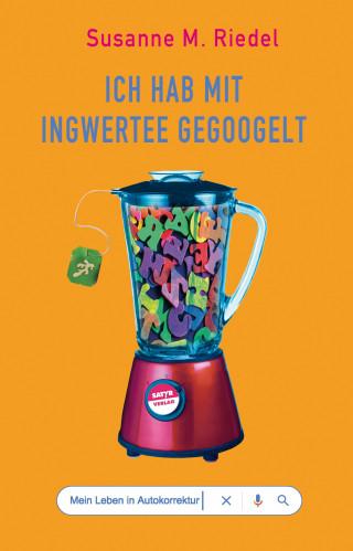 Susanne M. Riedel: Ich hab mit Ingwertee gegoogelt