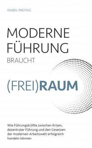 Isabel Freitag: Moderne Führung braucht Freiraum