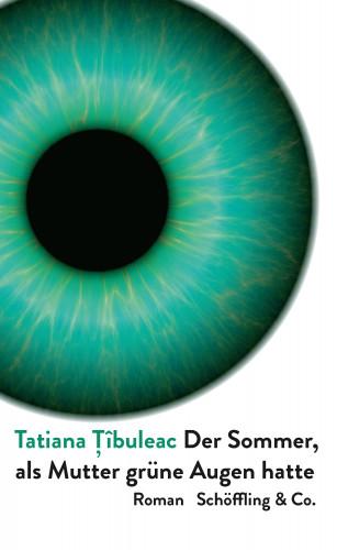 Tatiana Tîbuleac: Der Sommer, als Mutter grüne Augen hatte