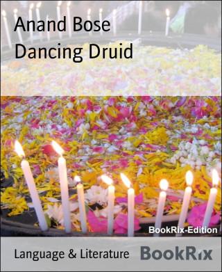 Anand Bose: Dancing Druid