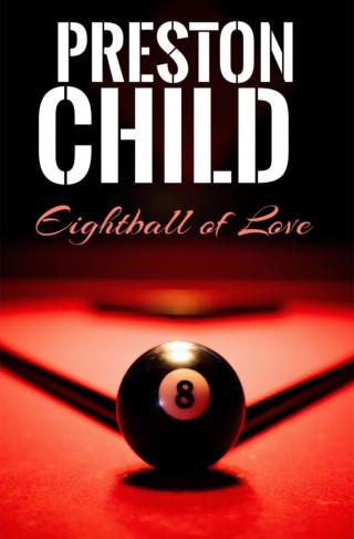 Preston Child: Eightball of Love