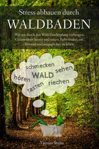 Yasmin Stenz: Stress abbauen durch Waldbaden