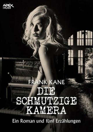 Frank Kane: DIE SCHMUTZIGE KAMERA