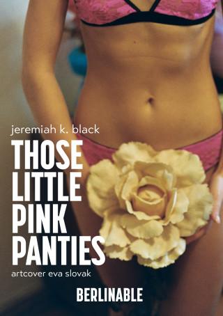 Jeremiah K. Black: Those Little Pink Panties