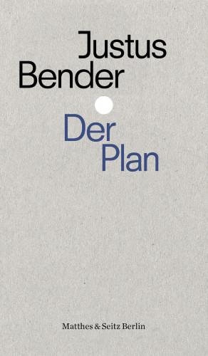 Justus Bender: Der Plan