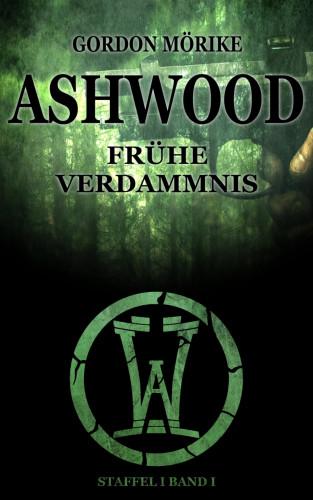 Gordon Mörike: Ashwood - Frühe Verdammnis