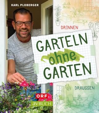 Karl Ploberger: Garteln ohne Garten