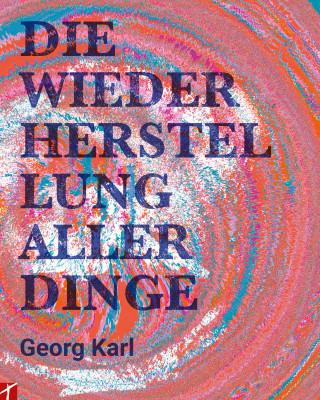 Georg Karl: Die Wiederherstellung aller Dinge