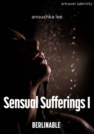 Anoushka Lee: Sensual Sufferings - Episode 1