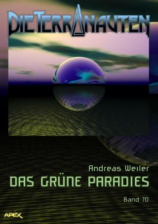 Andreas Weiler: DIE TERRANAUTEN, Band 70: DAS GRÜNE PARADIES