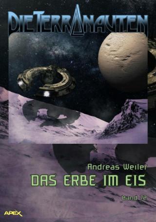 Andreas Weiler: DIE TERRANAUTEN, Band 72: DAS ERBE IM EIS