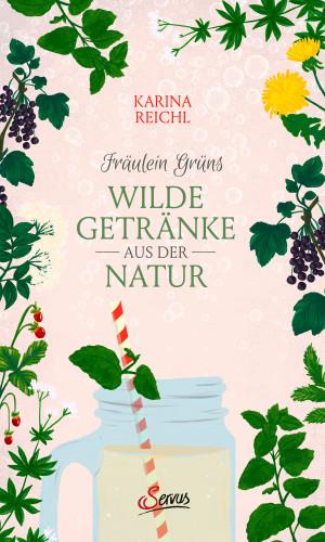 Karina Nouman: Fräulein Grüns wilde Getränke aus der Natur