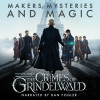 Pottermore Publishing, Hana Walker-Brown, Mark Salisbury: Fantastic Beasts: The Crimes of Grindelwald - Makers, Mysteries and Magic