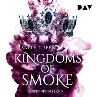 Sally Green: Brennendes Land - Kingdoms of Smoke, Teil 3 (Ungekürzt)