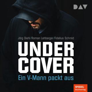 Jörg Diehl, Roman Lehberger, Fidelius Schmid: Undercover - Ein V-Mann packt aus (Ungekürzt)