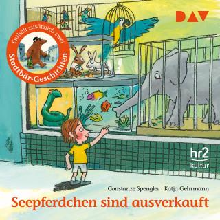 Constanze Spengler, Katja Gehrmann: Seepferdchen sind ausverkauft (Ungekürzt)