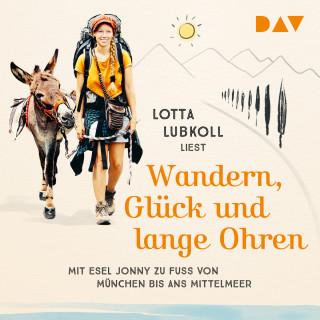 Lotta Lubkoll: Wandern, Glück und lange Ohren: Mit Esel Jonny zu Fuß von München bis ans Mittelmeer (Ungekürzt)