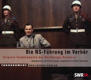 Ulrich Lampen: Die NS Führung im Verhör - Original-Tondokumente der Nürnberger Prozesse