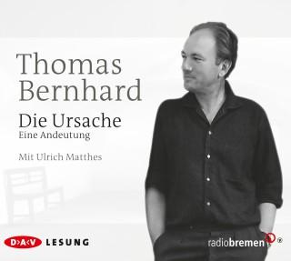 Thomas Bernhard: Die Ursache