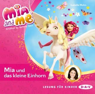 Isabella Mohn: Mia And Me - Mia und das kleine Einhorn