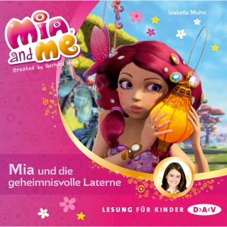 Isabella Mohn: Mia And Me - Mia und die geheimnisvolle Laterne