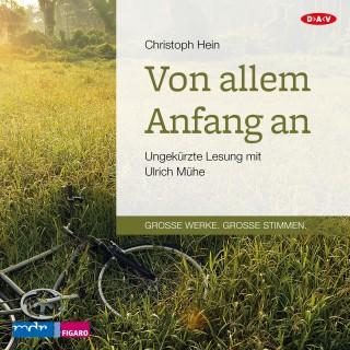Christoph Hein: Von allem Anfang an (Ungekürzt)