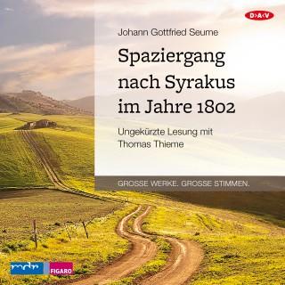 Johann Gottfried Seume: Spaziergang nach Syrakus im Jahre 1802 (Ungekürzt)