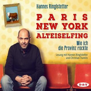 Hannes Ringlstetter: Paris - New York - Alteiselfing. Auf Ochsentour durch die Provinz