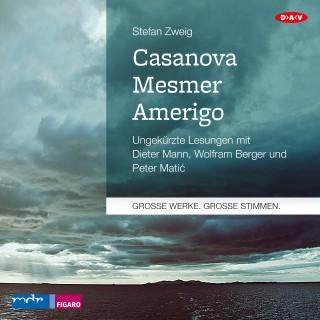 Stefan Zweig: Casanova - Mesmer - Amerigo