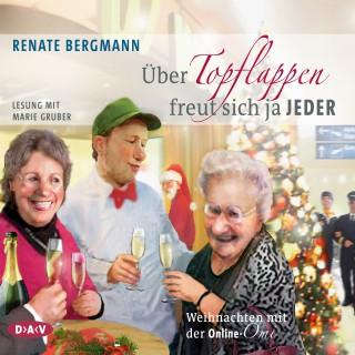 Renate Bergmann: Über Topflappen freut sich ja jeder. Weihnachten mit der Online-Omi