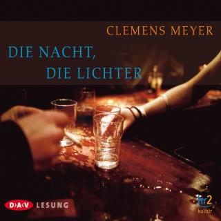 Clemens Meyer: Die Nacht, die Lichter