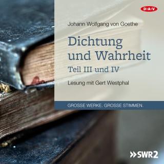 Johann Wolfgang von Goethe: Dichtung und Wahrheit - Teil III und IV (Lesung)