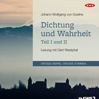 Johann Wolfgang von Goethe: Dichtung und Wahrheit - Teil I und II (Lesung)