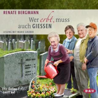 Renate Bergmann: Wer erbt, muss auch gießen. Die Online-Omi teilt auf